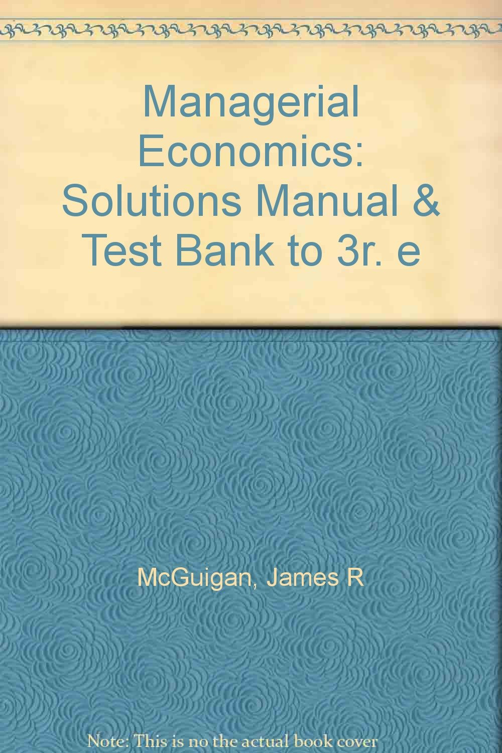 Managerial Economics: Solutions Manual & Test Bank to 3r. e: James R  McGuigan, R Charles Moyer: 9780314711090: Amazon.com: Books
