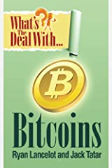 What's The Deal With Bitcoins? Kindle Edition