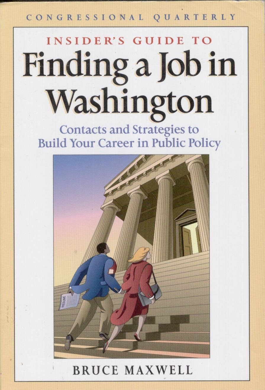 Insider's Guide To Finding A Job In Washington  Contacts And Strategies To Build Your Career In Public Policy