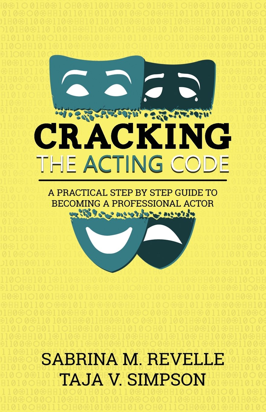 Cracking the Acting Code: A Practical Step by Step Guide to Becoming a  Professional Actor: Sabrina M Revelle, Taja V Simpson: 9781626768239:  Amazon.com: ...