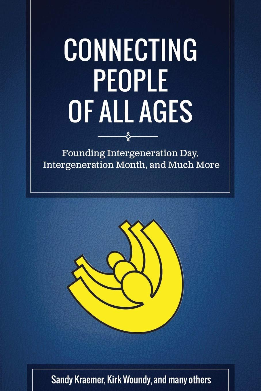 Connecting People of All Ages: Founding Intergeneration Day ...