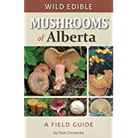 Wild Edible Mushrooms of Alberta: A Field Guide