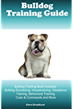 Bulldog Training Guide Bulldog Training Book Includes: Bulldog Socializing, Housetraining, Obedience Training, Behavioral Training, Cues & Commands and More
