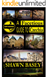 A Facetious Guide to Czechia: Not to miss daytrips and overnights from Prague