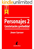 Cómo crear una novela. Personajes 2: Caracterización y Profundidad para los personajes de una novela (Spanish Edition)