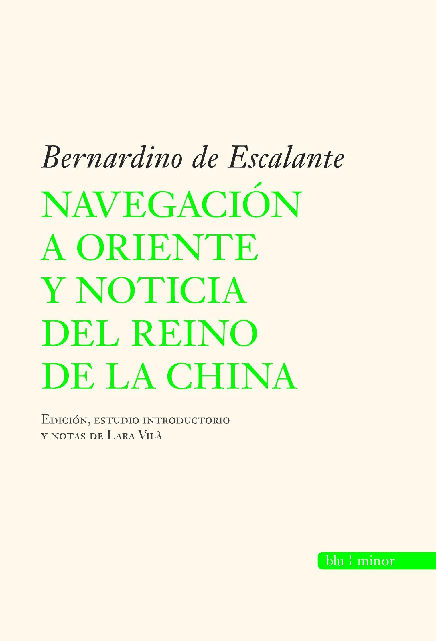 Navegación a Oriente y noticia del reino de la China: Bernardino de Escalante Blu Minor almuzara: Amazon.es: Escalante, Bernardino De: Libros