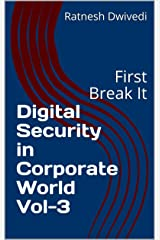 Digital Security in Corporate World Vol-3: First Break It Kindle Edition