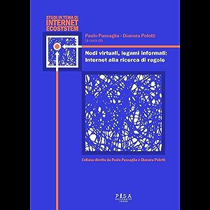 Nodi virtuali, legami informali: Internet alla ricerca di regole: A trent'anni dalla nascita di Internet e a venticinque…