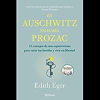 En Auschwitz no había Prozac: 12 consejos de una superviviente para curar tus heridas y vivir en libertad (No Ficción)
