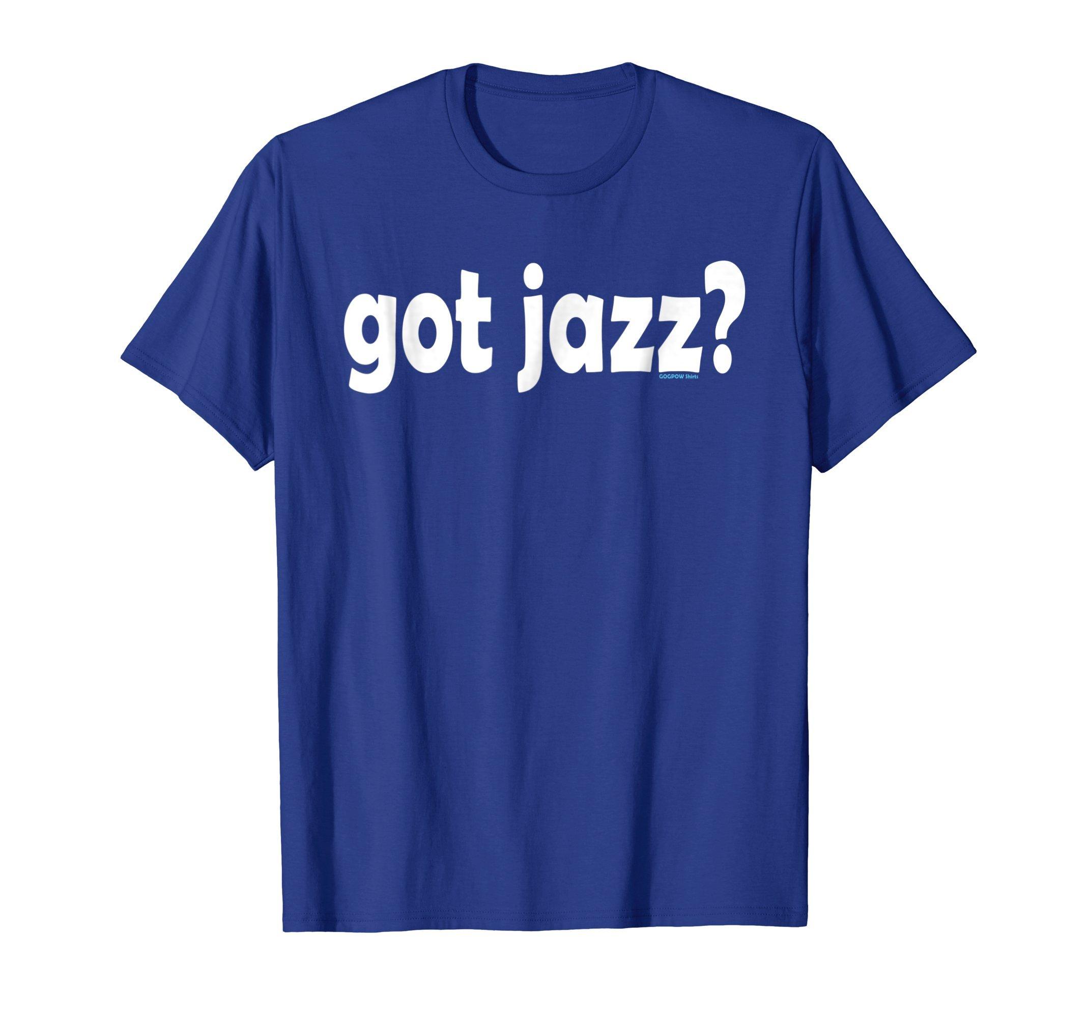 Get Here Got Jazz T Shirt Many Type