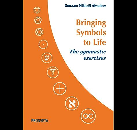 Bringing Symbols To Life The Gymnastic Exercises Kindle Edition By Aivanhov Omraam Mikhael Religion Spirituality Kindle Ebooks Amazon Com