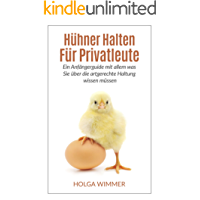 Hühner halten für Privatleute: Ein Anfängerguide mit allem was Sie über die artgerechte Haltung wissen müssen. (Hühner, Hühner halten)