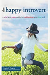 The Happy Introvert: A Wild and Crazy Guide to Celebrating Your True Self Kindle Edition