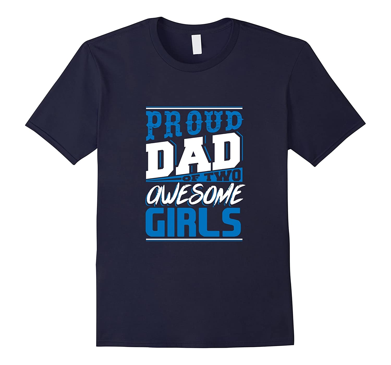 Proud Dad Of Two Awesome Girls Father Daughter Moment Tshirt-TH