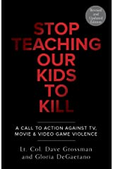 Stop Teaching Our Kids to Kill: A Call to Action Against TV, Movie & Video Game Violence Paperback
