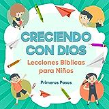 Creciendo con Dios: Lecciones Bíblicas Para Niños (Escuela Dominical nº 1) (Spanish Edition)