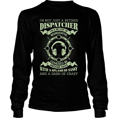 6bcf3ce52 Amazon.com: I'm A Big Cup of Wonderful Long Sleeve Tees, I'm Not Just A  Retired Dispatcher T Shirt: Clothing