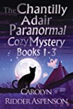 The Chantilly Adair Paranormal Cozy Mystery Series Books 1-3
