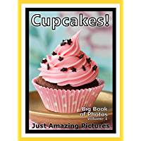 Just Cupcake Photos! Big Book of Cakes Photographs & Pictures of Cake Desert Cupcakes, Vol. 1