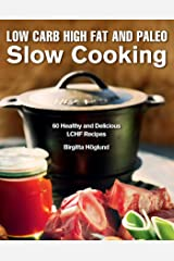 Low Carb High Fat and Paleo Slow Cooking: 60 Healthy and Delicious LCHF Recipes Hardcover