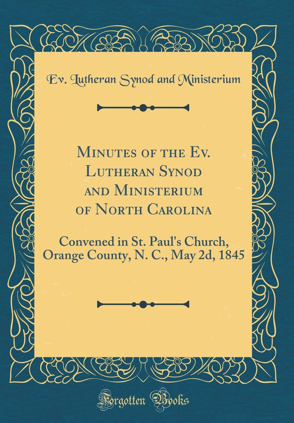 Minutes of the Ev. Lutheran Synod and Ministerium of North Carolina: Convened in St. Paul's Church, Orange County, N. C., May 2d, 1845 (Classic Reprint) pdf
