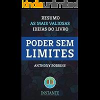 Poder Sem Limites - Anthony Robbins: Resumo das ideias mais valiosas do livro de maneira prática, descomplicada e enriquecedora.