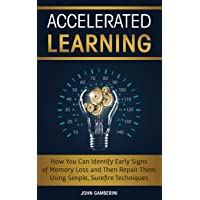 Accelerated Learning: How You Can Identify Early Signs of Memory Loss and Then Repair...