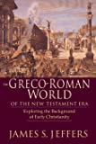 The Greco-Roman World of the New Testament Era: Exploring the Background of Early Christianity