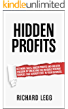 Hidden Profits: Get more sales, bigger profits and greater freedom by unlocking the invisible revenue sources that already exist in your business.