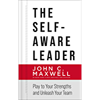 The Self-Aware Leader: Play to Your Strengths, Unleash Your Team