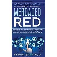 Estrategias de Redes Sociales Extremadamente Eficientes Para el Mercadeo en red: Conviértase en un Profesional de la red…