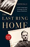 The Last Ring Home: A Pow's Lasting Legacy of Courage, Love, and Honor in World War II