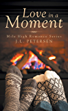 Love in a Moment: Mile High Romance Series