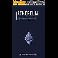 Ethereum: La guida definitiva che vi farà conoscere Ethereum, Blockchain, Contratti Smart, ICO e App decentralizzate. Include delle guide su come comprare Ether, criptovalute e investire in ICO.