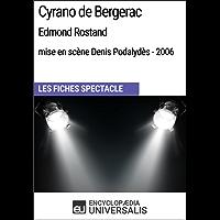 Cyrano de Bergerac (EdmondRostand-mise en scène Denis Podalydès-2006): Les Fiches Spectacle d'Universalis (French Edition)