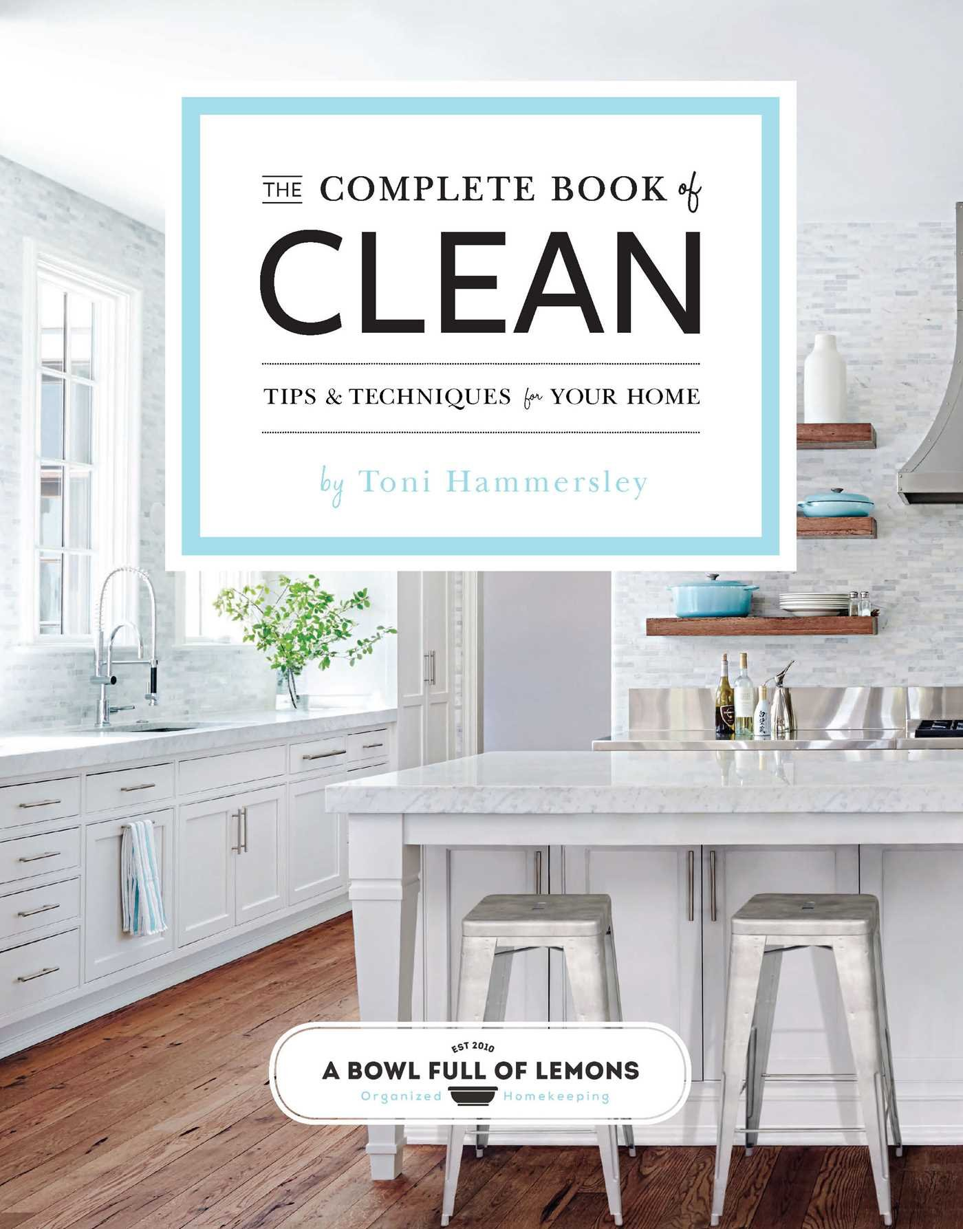 the complete book of clean tips techniques for your home toni the complete book of clean tips techniques for your home toni hammersley a bowl full of lemons 9781681881744 amazon com books