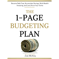 The 1-Page Budgeting Plan: Become Debt Free, Accumulate Savings, Build Wealth Investing, and Live Life on Your Terms…