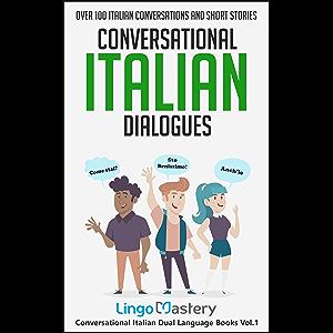 Conversational Italian Dialogues: Over 100 Italian Conversations and Short Stories (Conversational Italian Dual Language…