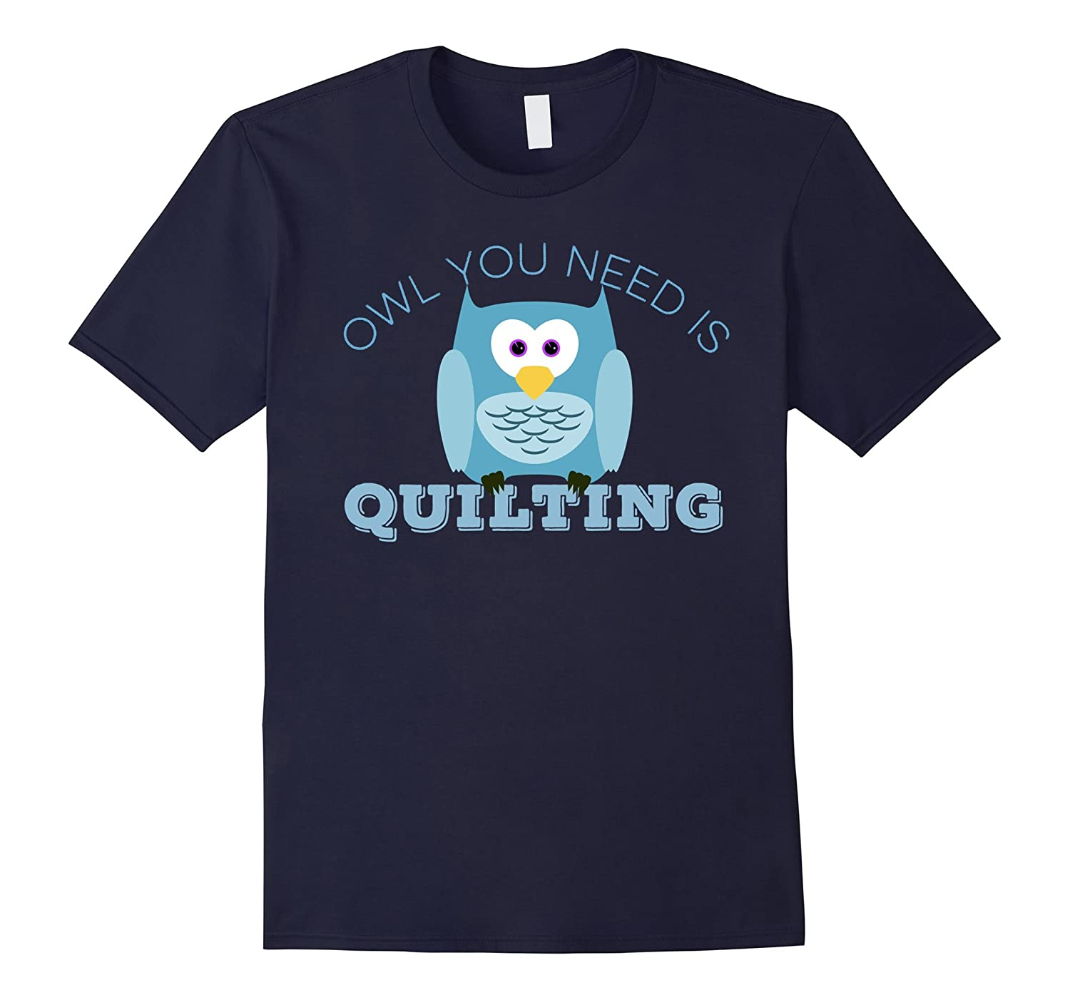 Owl You Need Is Quilting T Shirt-Vaci