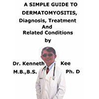 A  Simple  Guide  To  Dermatomyositis,  Diagnosis, Treatment  And  Related Conditions (A Simple Guide to Medical Conditions) (English Edition)