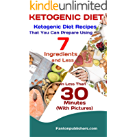 KETOGENIC DIET: Ketogenic Diet Recipes That You Can Prepare Using 7 Ingredients and Less in Less Than 30 Minutes  (With Pictures)