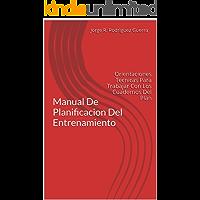 Manual De Planificacion Del Entrenamiento: Orientaciones Tecnicas Para Trabajar Con Los Cuadernos Del Plan (Entrenador Deportivo nº 2)