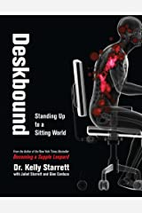 Deskbound: Standing Up to a Sitting World Kindle Edition