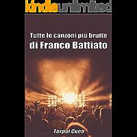 Tutte le canzoni più brutte di Franco Battiato: Libro e regalo divertente per fan del Maestro. Tutte le canzoni di Battiato sono stupende, per cui all'interno ... c'è una bella sorpresa (vedi descrizione)