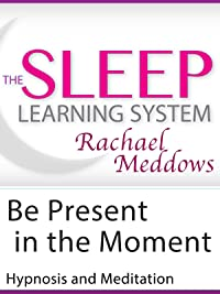 Be Present in the Moment, Hypnosis (The Sleep Learning System with Rachael Meddows)