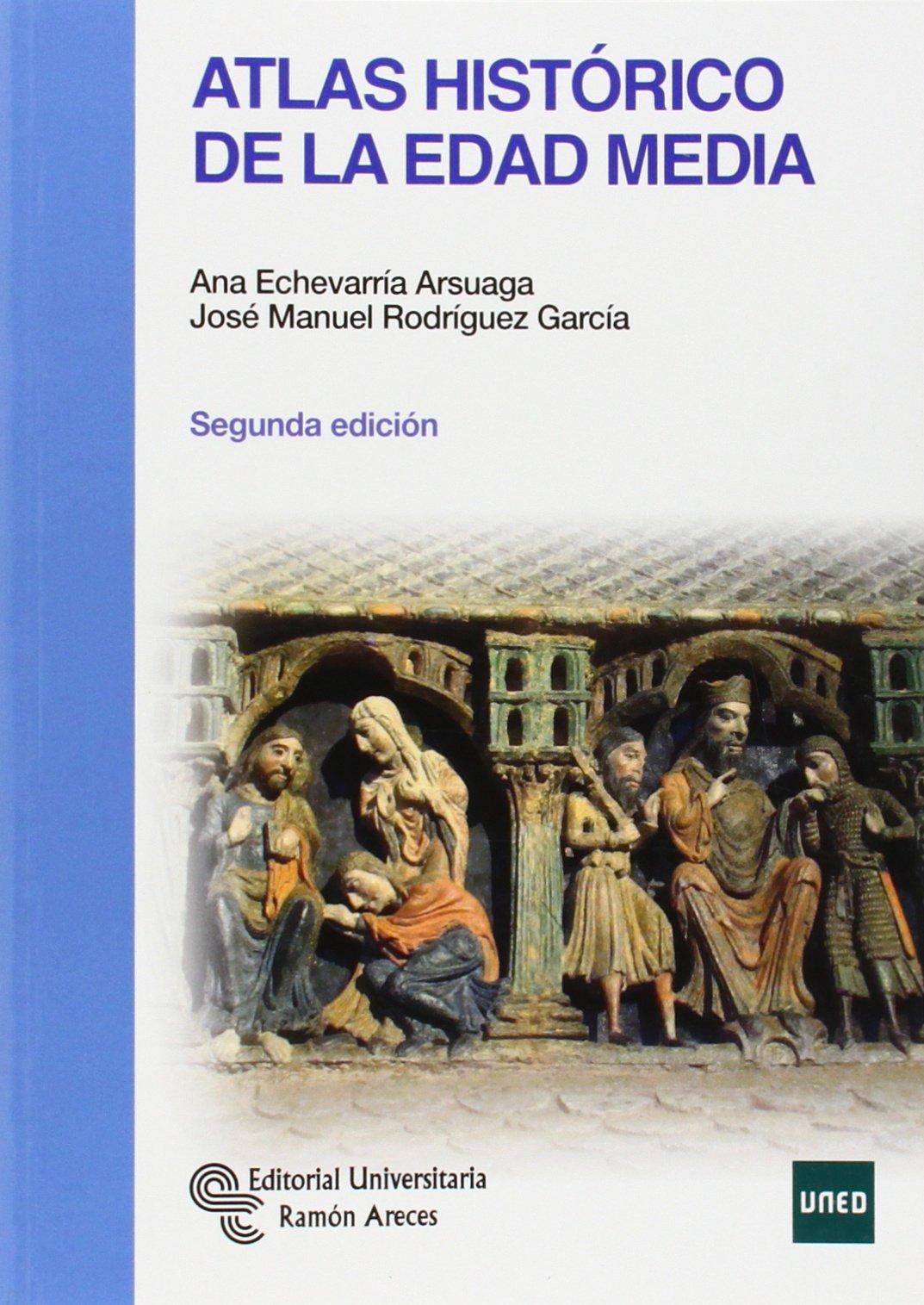 Atlas histórico de la Edad Media (Manuales): Amazon.es: Echevarría Arsuaga, Ana, Rodríguez García, José Manuel: Libros