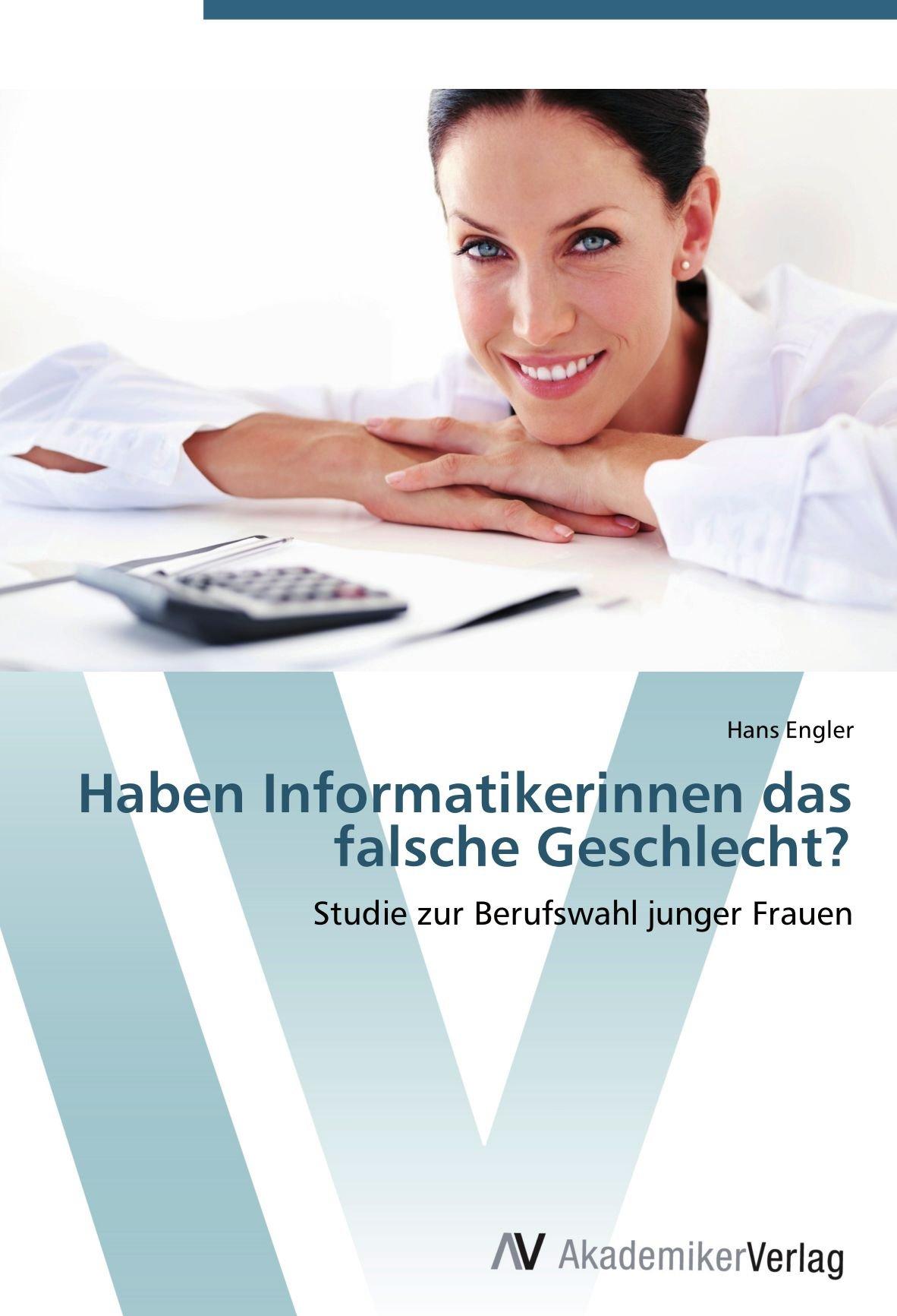 Haben Informatikerinnen das falsche Geschlecht?: Studie zur Berufswahl junger Frauen (German Edition) ebook