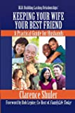 Keeping Your Wife Your Best Friend: A Practical Guide for Husbands