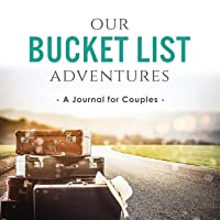 Our Bucket List Adventures: A Journal for Couples (Activity Books for Couples Series)