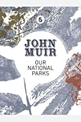 Our National Parks: A campaign for the preservation of wilderness (John Muir: The Eight Wilderness-Discovery Books Book 5) Kindle Edition